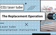 【Knowledge Sharing】The Replacement Operation of CO₂ Laser Tube